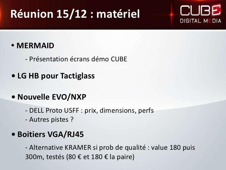 Réunion 15/12 : matériel• MERMAID   - Présentation écrans démo CUBE• LG HB pour Tactiglass• Nouvelle EVO/NXP   - DELL Prot...