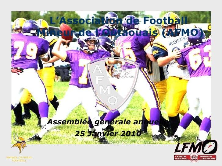 L'Association de Football  Mineur de l'Outaouais (AFMO) Assemblée générale annuelle 25 Janvier 2010