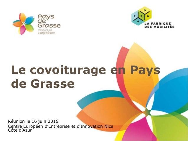 Le covoiturage en Pays de Grasse Réunion le 16 juin 2016 Centre Européen d'Entreprise et d'Innovation Nice Côte d'Azur