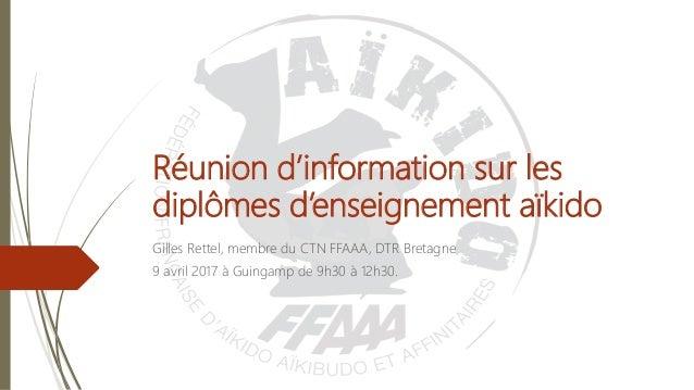 Réunion d'information sur les diplômes d'enseignement aïkido Gilles Rettel, membre du CTN FFAAA, DTR Bretagne 9 avril 2017...