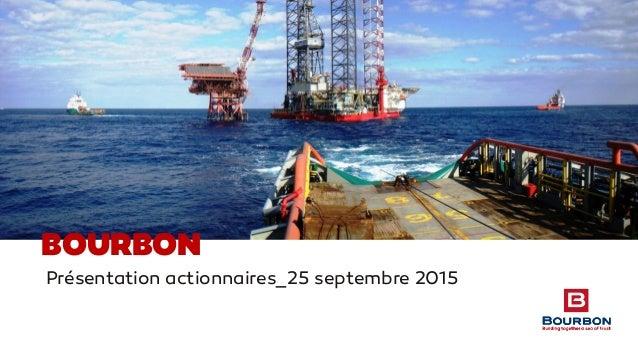 Présentation actionnaires_25 septembre 2015 BOURBON