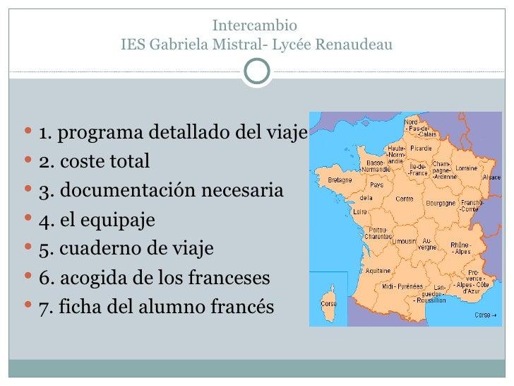 Intercambio  IES Gabriela Mistral- Lycée Renaudeau <ul><li>1. programa detallado del viaje </li></ul><ul><li>2. coste tota...