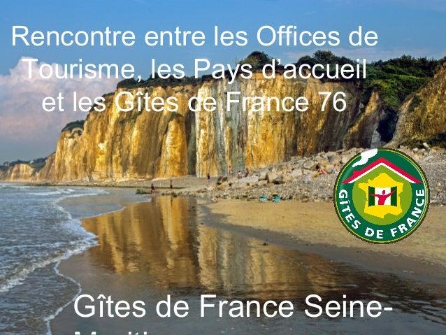 Gîtes de France Seine- Rencontre entre les Offices de Tourisme, les Pays d'accueil et les Gîtes de France 76