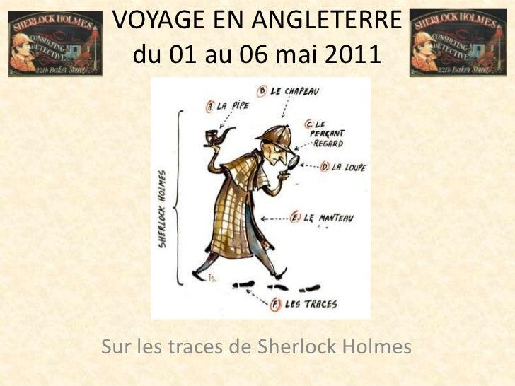 VOYAGE EN ANGLETERREdu 01 au 06 mai 2011<br />Sur les traces de Sherlock Holmes<br />