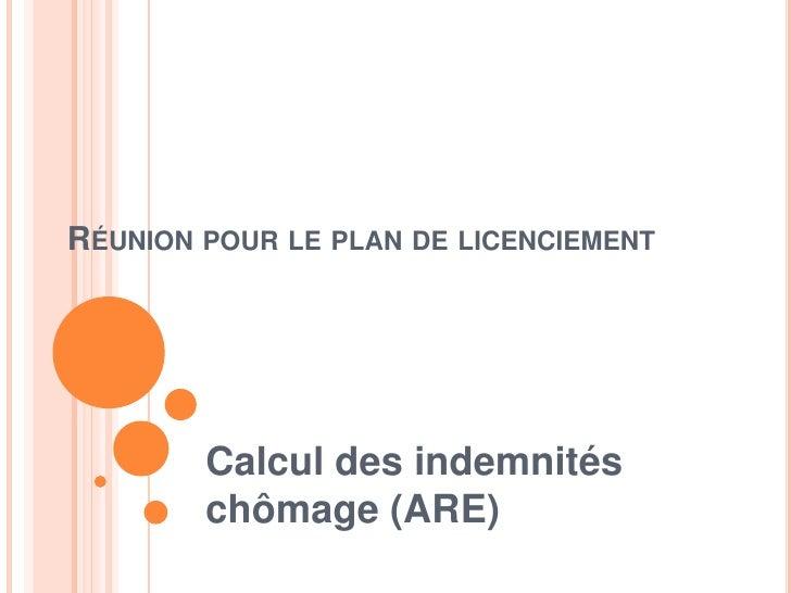 RÉUNION POUR LE PLAN DE LICENCIEMENT        Calcul des indemnités        chômage (ARE)