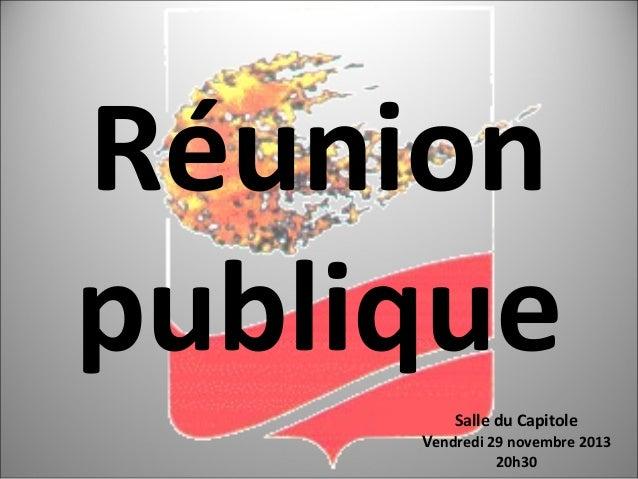 Réunion publique Salle du Capitole  Vendredi 29 novembre 2013 20h30