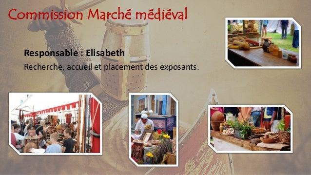 Commission Marché médiéval Responsable : Elisabeth Recherche, accueil et placement des exposants.