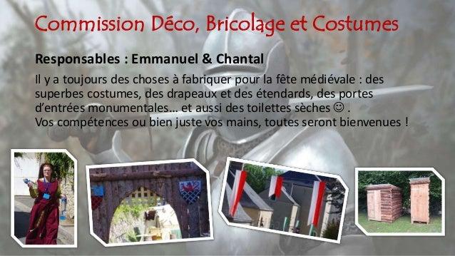 Commission Déco, Bricolage et Costumes Responsables : Emmanuel & Chantal Il y a toujours des choses à fabriquer pour la fê...