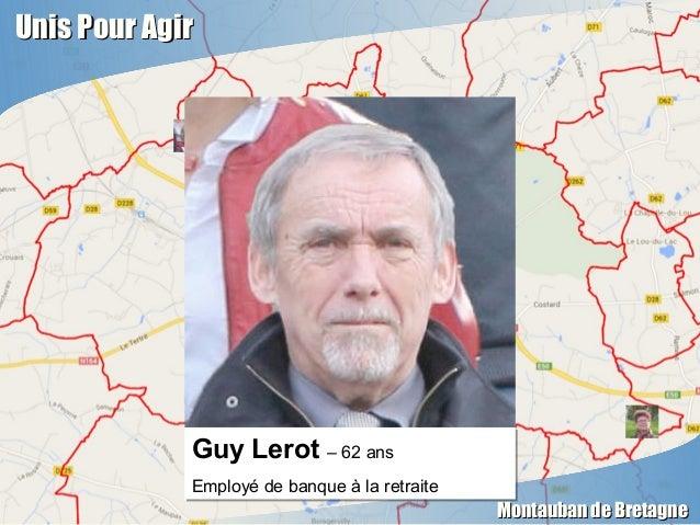 Unis Pour AgirUnis Pour Agir Montauban de BretagneMontauban de Bretagne Guy Lerot – 62 ans Employé de banque à la retraite...
