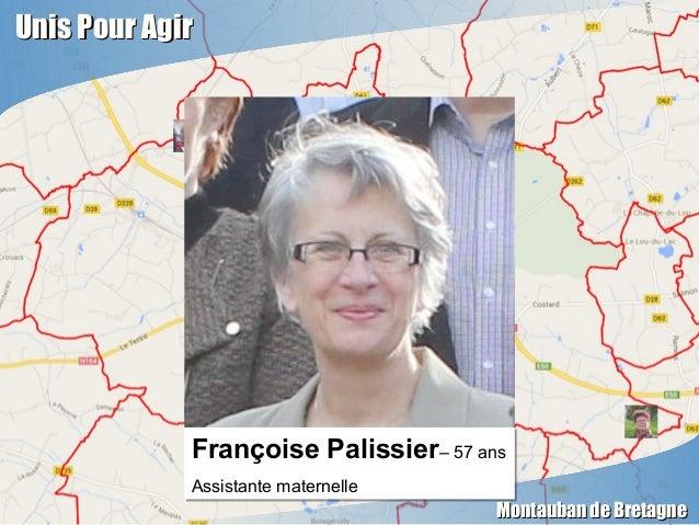 Unis Pour AgirUnis Pour Agir Montauban de BretagneMontauban de Bretagne Françoise Palissier– 57 ans Assistante maternelle ...