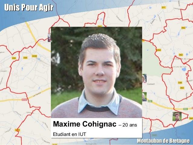 Unis Pour AgirUnis Pour Agir Montauban de BretagneMontauban de Bretagne Maxime Cohignac – 20 ans Etudiant en IUT Maxime Co...