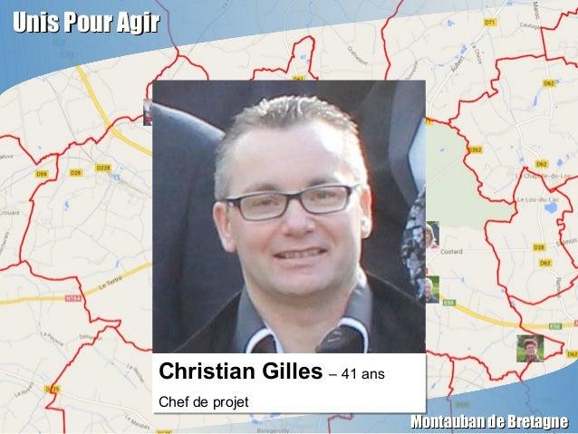 Unis Pour AgirUnis Pour Agir Montauban de BretagneMontauban de Bretagne Christian Gilles – 41 ans Chef de projet Christian...