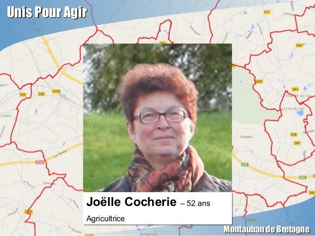 Unis Pour AgirUnis Pour Agir Montauban de BretagneMontauban de Bretagne Joëlle Cocherie – 52 ans Agricultrice Joëlle Coche...