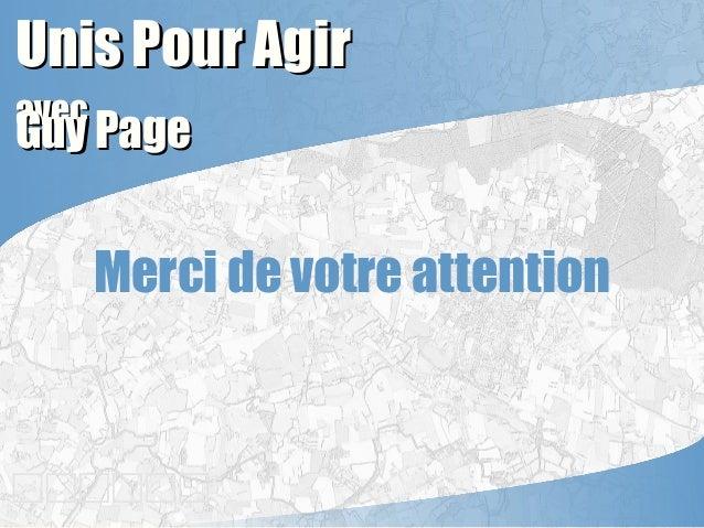 Unis Pour AgirUnis Pour Agir avecavec Guy PageGuy Page Merci de votre attention