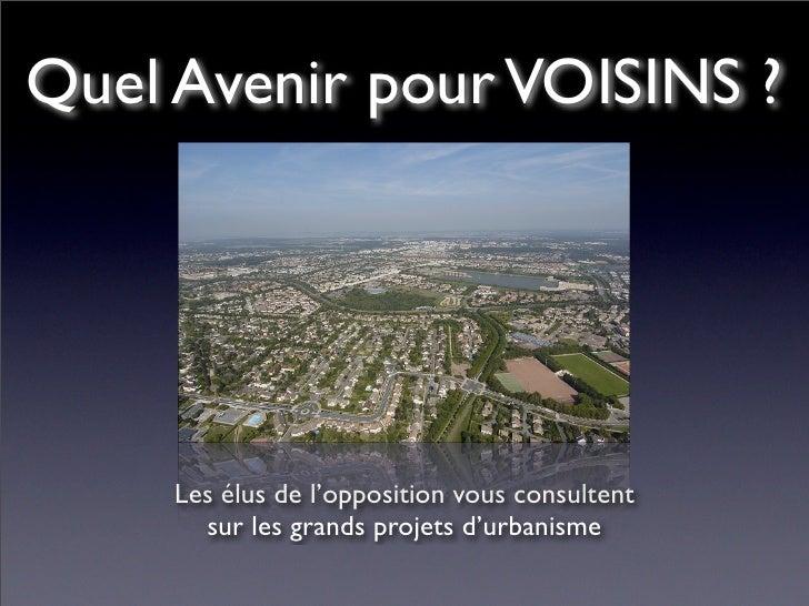 Quel Avenir pour VOISINS ?          Les élus de l'opposition vous consultent        sur les grands projets d'urbanisme