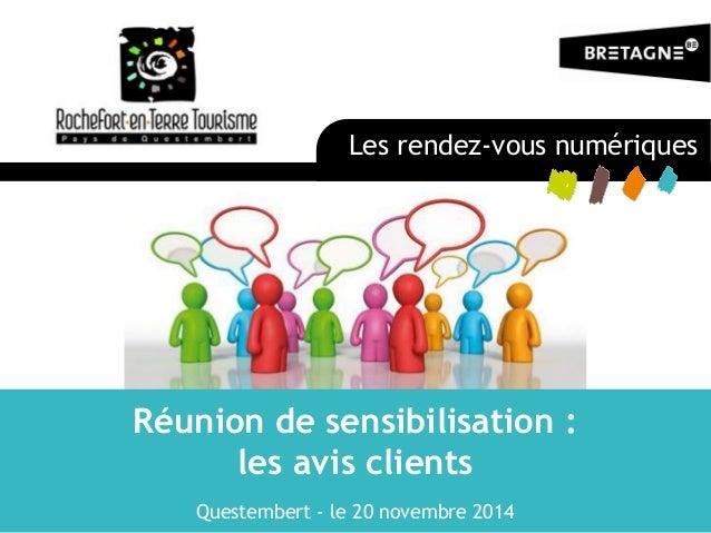 Réunion de sensibilisation : les avis clients Questembert - le 20 novembre 2014  Les rendez-vous numériques