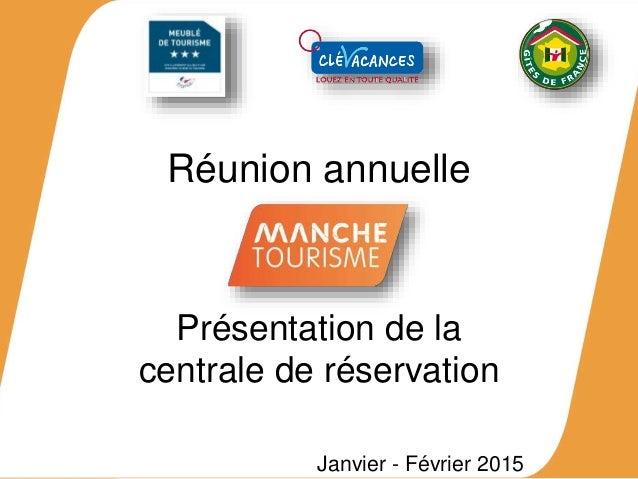 Réunion annuelle Présentation de la centrale de réservation Janvier - Février 2015