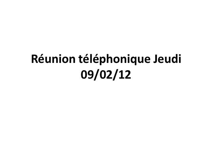 Réunion téléphonique Jeudi         09/02/12