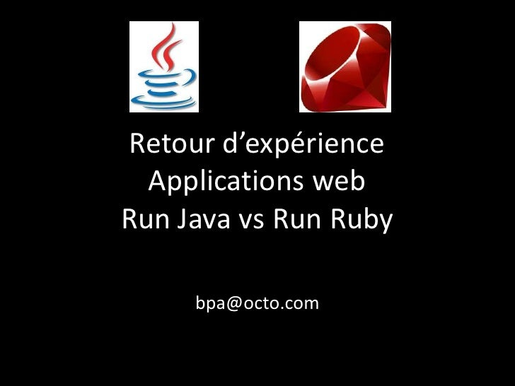 Retour d'expérience  Applications webRun Java vs Run Ruby     bpa@octo.com