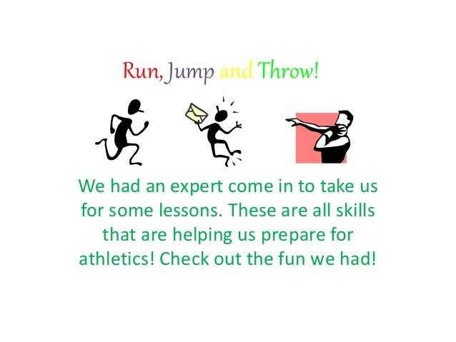 Run, Jump and Throw! We had an expert come in to take us for some lessons. These are all skills that are helping us prepar...