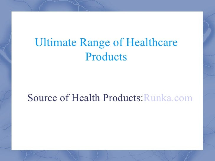 Ultimate Range of Healthcare Products Source of Health Products : Runka.com