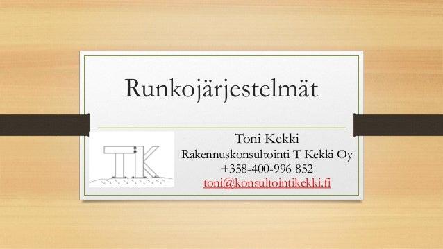 Runkojärjestelmät Toni Kekki Rakennuskonsultointi T Kekki Oy +358-400-996 852 toni@konsultointikekki.fi