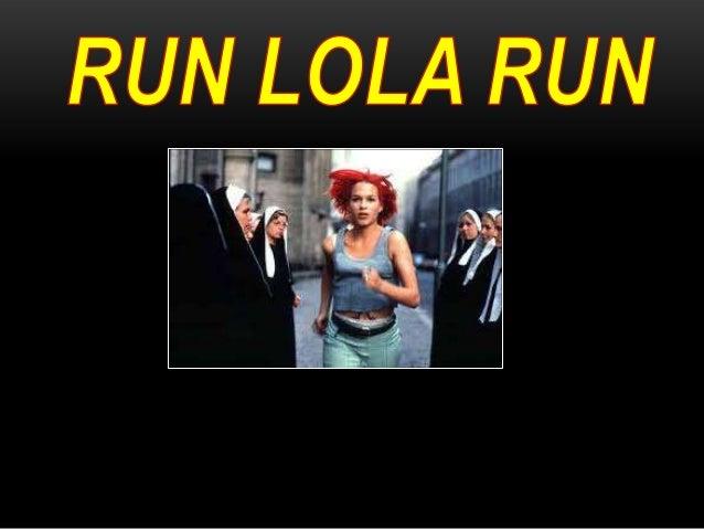 Run Lola Run Directed by Tom Tykwer Produced by Stefan Arndt Written by Tom Tykwer Narrated by Hans Paetsch Starring Frank...