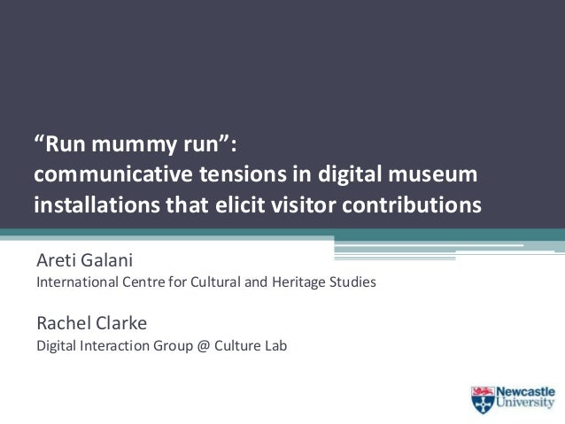 """Run mummy run"": communicative tensions in digital museum installations that elicit visitor contributions Areti Galani Int..."