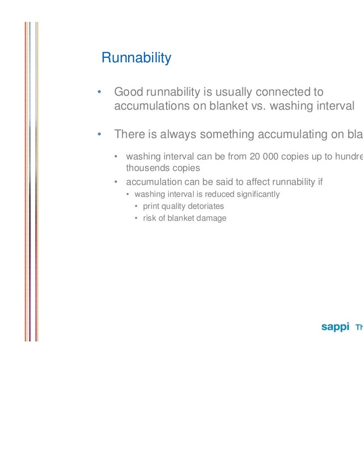 Runnability•    Good runnability is usually connected to     accumulations on blanket vs. washing interval•    There is al...