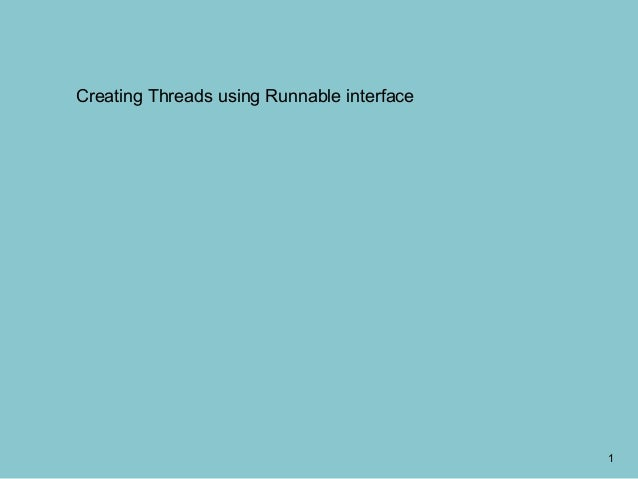 Creating Threads using Runnable interface                                            1