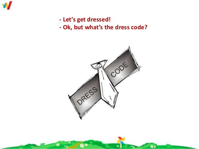 - Let's get dressed! - Ok, but what's the dress code?
