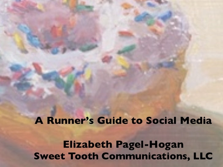 A Runner's Guide to Social Media     Elizabeth Pagel-HoganSweet Tooth Communications, LLC