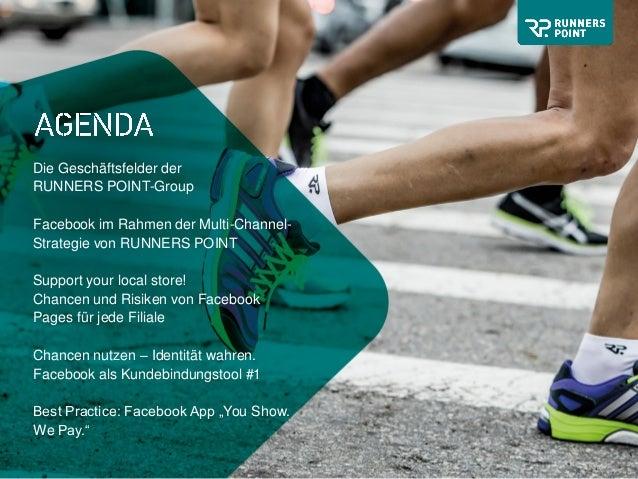 Die Geschäftsfelder der RUNNERS POINT-Group Facebook im Rahmen der Multi-Channel- Strategie von RUNNERS POINT Support your...