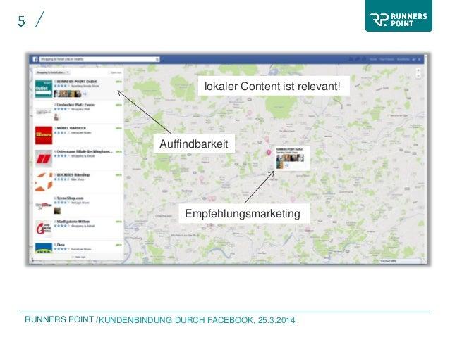 RUNNERS POINT /KUNDENBINDUNG DURCH FACEBOOK, 25.3.2014 lokaler Content ist relevant! Auffindbarkeit Empfehlungsmarketing