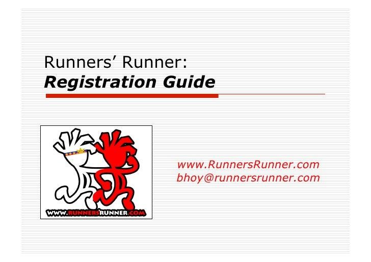 Runners' Runner: Registration Guide                 www.RunnersRunner.com              bhoy@runnersrunner.com