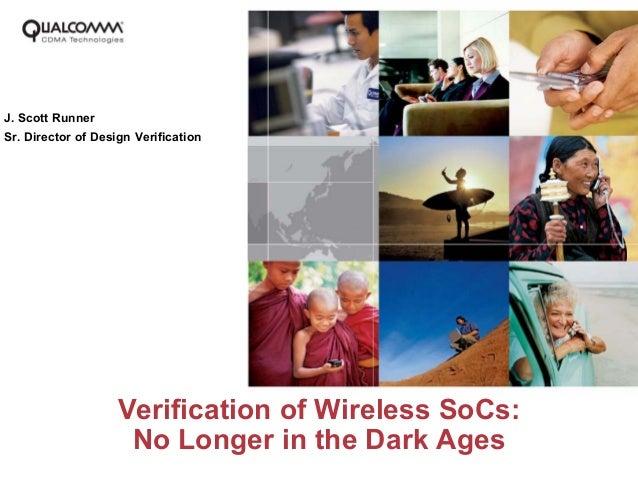 J. Scott RunnerSr. Director of Design Verification                    Verification of Wireless SoCs:                     N...