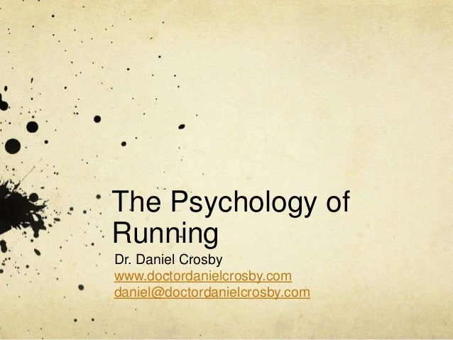 The Psychology of Running Dr. Daniel Crosby www.doctordanielcrosby.com daniel@doctordanielcrosby.com