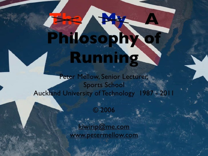 The My A    Philosophy of      Running        Peter Mellow, Senior Lecturer,               Sports SchoolAuckland Universit...