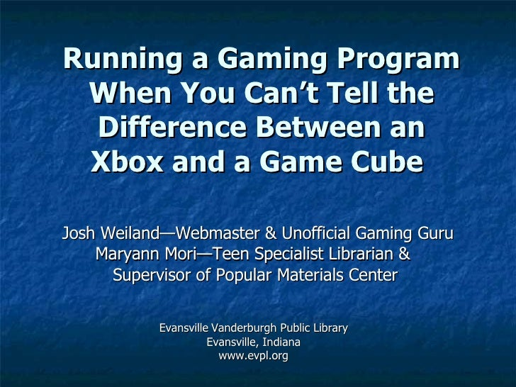 Running a Gaming Program When You Can't Tell the Difference Between an Xbox and a Game Cube   Josh Weiland—Webmaster & Uno...