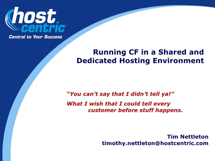 """Running CF in a Shared and Dedicated Hosting Environment Tim Nettleton [email_address] """" You can't say that I didn't tell ..."""