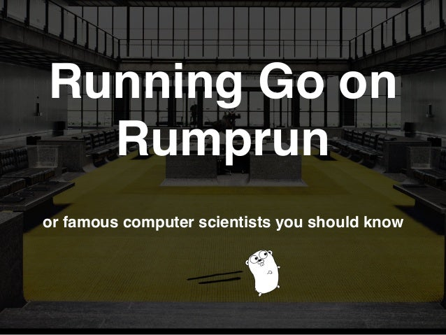 Running Go on Rumprun or famous computer scientists you should know