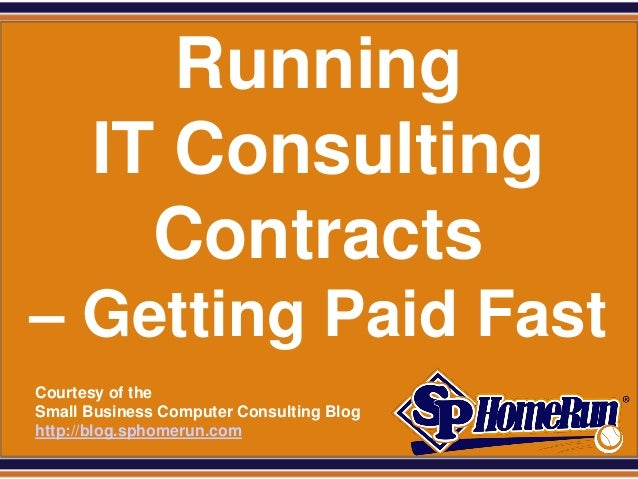 SPHomeRun.com           Running        IT Consulting          Contracts – Getting Paid Fast  Courtesy of the  Small Busine...