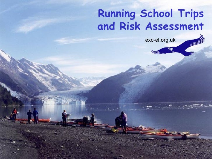 Running School Trips and Risk Assessment exc-el.org.uk