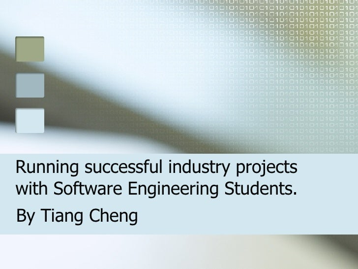 Running successful industry projects with Software Engineering Students. By Tiang Cheng