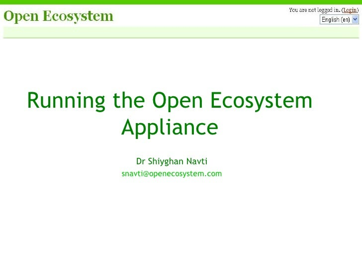Running the Open Ecosystem Appliance Dr Shiyghan Navti [email_address]