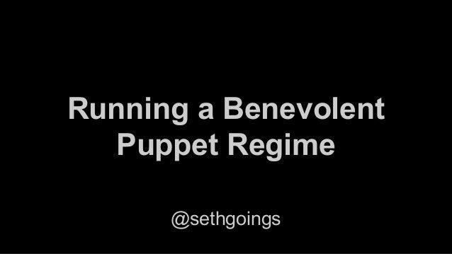 Running a Benevolent Puppet Regime @sethgoings