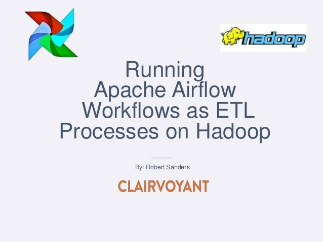Running Apache Airflow Workflows as ETL Processes on Hadoop By: Robert Sanders