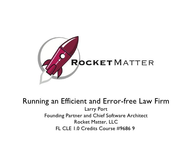 Running an Efficient and Error-free Law Firm Larry Port Founding Partner and Chief Software Architect Rocket Matter, LLC F...