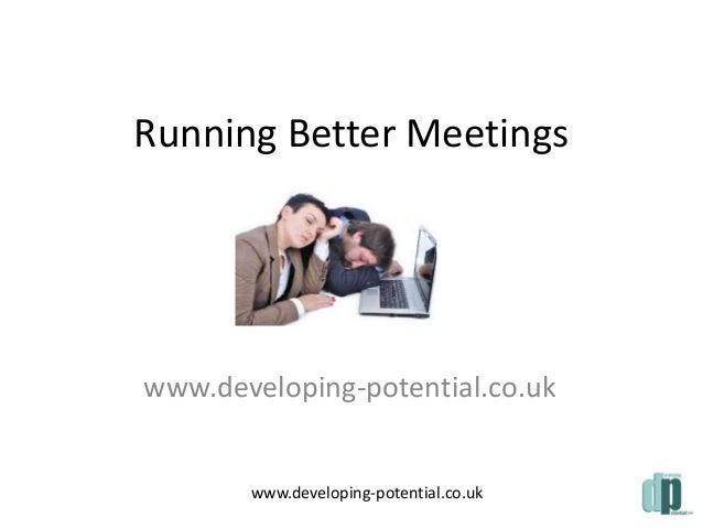 Running Better Meetings  www.developing-potential.co.uk  www.developing-potential.co.uk