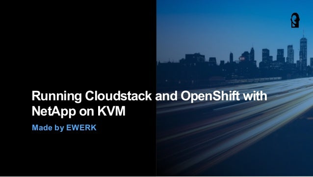 Made by EWERK Running Cloudstack and OpenShift with NetApp on KVM